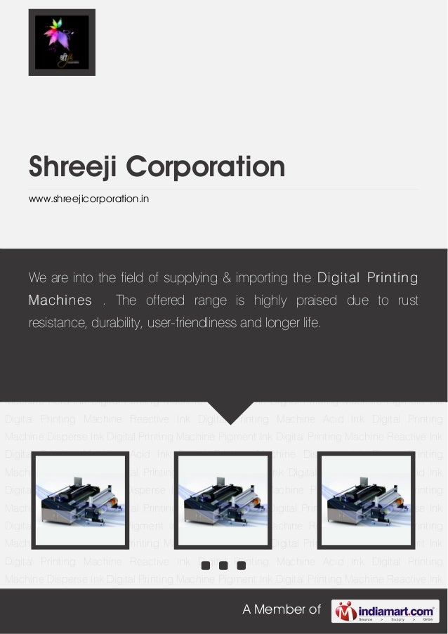 A Member ofShreeji Corporationwww.shreejicorporation.inAcid Ink Digital Printing Machine Disperse Ink Digital Printing Mac...