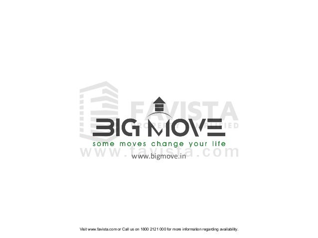 www.bigmove.in  Visit www.favista.com or Call us on 1800 2121 000 for more information regarding availability.