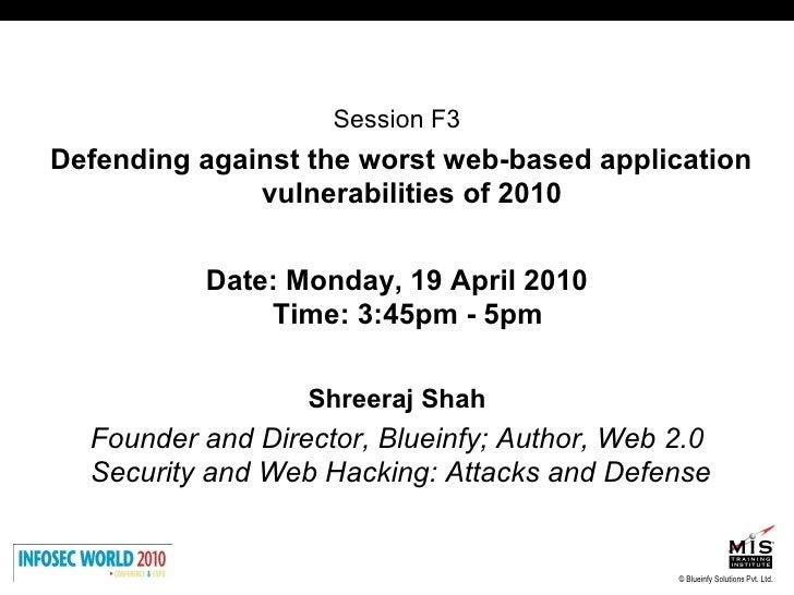 <ul><li>Session F3 </li></ul><ul><li>Defending against the worst web-based application vulnerabilities of 2010 </li></ul><...
