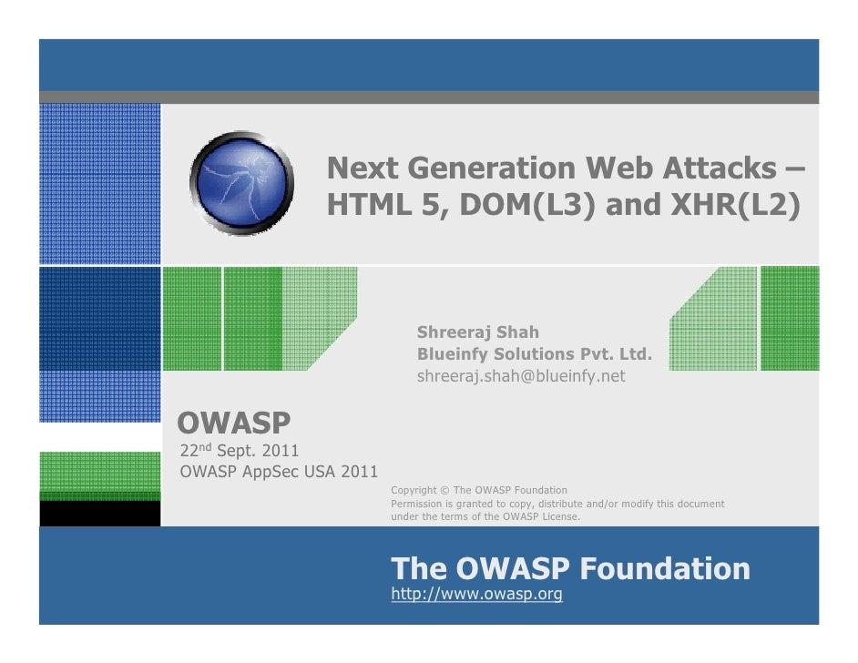 Next Generation Web Attacks –               HTML 5, DOM(L3) and XHR(L2)                             Shreeraj Shah         ...