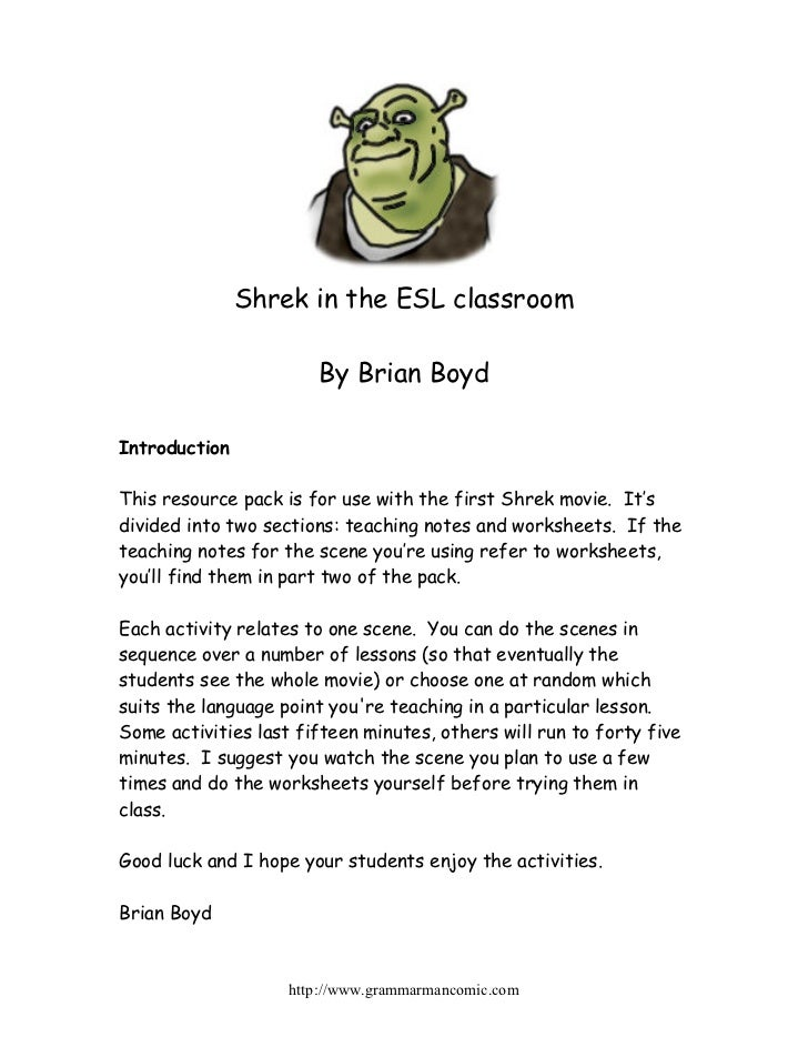 Shrek in the ESL classroom                       By Brian BoydIntroductionThis resource pack is for use with the first Shr...