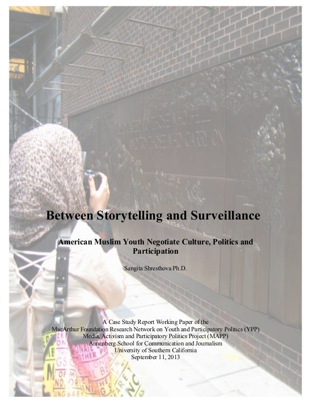 Between Storytelling and Surveillance American Muslim Youth Negotiate Culture, Politics and Participation Sangita Shrestho...