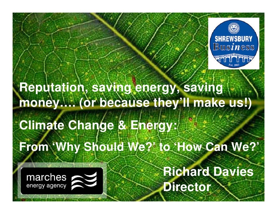 Reputation, saving energy, saving money…. (or because they'll make us!) Climate Change & Energy: From 'Why Should We?' to ...
