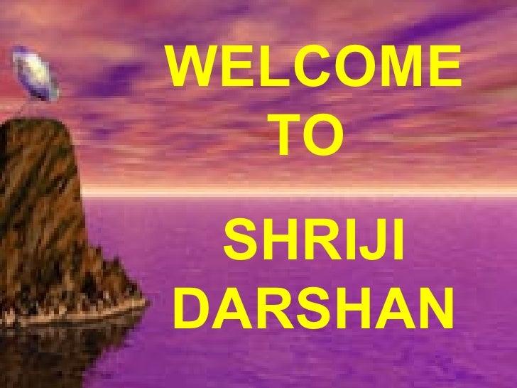 WELCOME    TO      SHRIJI   DARSHAN SHRIJI DARSHAN