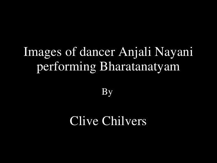Images of dancer Anjali Nayani performing Bharatanatyam By  Clive Chilvers