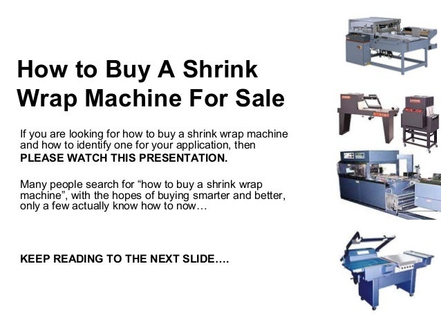 How to Buy A ShrinkWrap Machine For SaleIf you are looking for how to buy a shrink wrap machineand how to identify one for...