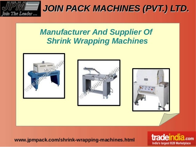 JOIN PACK MACHINES (PVT.) LTD.JOIN PACK MACHINES (PVT.) LTD. www.jpmpack.com/shrink-wrapping-machines.html Manufacturer An...