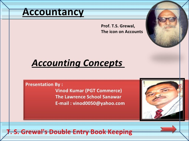 Accounting Concepts  Accountancy T. S. Grewal's Double Entry Book Keeping Prof. T.S. Grewal,  The icon on Accounts Present...