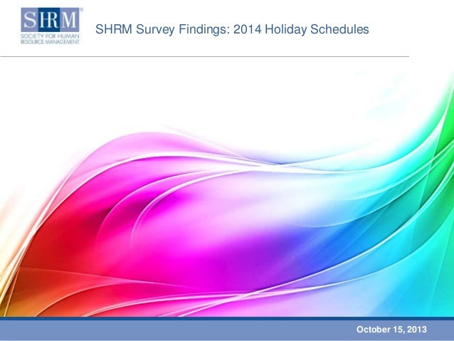 SHRM Survey Findings: 2014 Holiday Schedules  October 15, 2013
