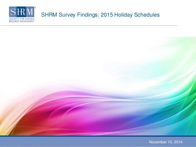 SHRM Survey Findings: 2015 Holiday SchedulesNovember 10, 2014