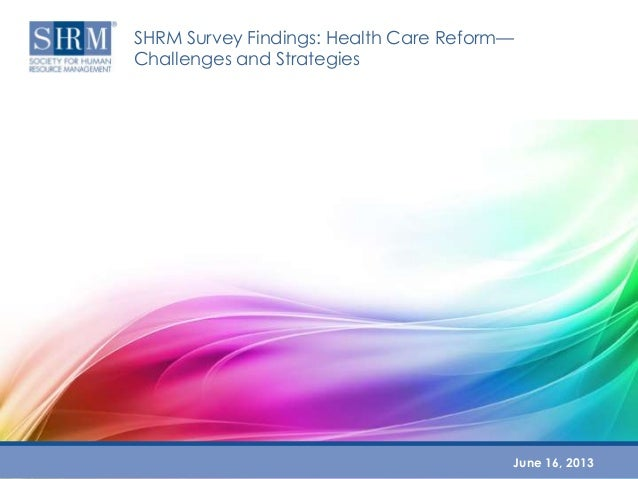 SHRM Survey Findings: Health Care Reform—Challenges and StrategiesJune 16, 2013
