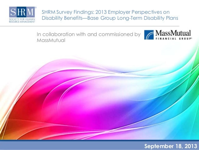 SHRM Survey Findings: 2013 Employer Perspectives on Disability Benefits—Base Group Long-Term Disability Plans In collabora...
