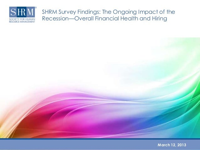 SHRM Survey Findings: The Ongoing Impact of theRecession—Overall Financial Health and Hiring                              ...