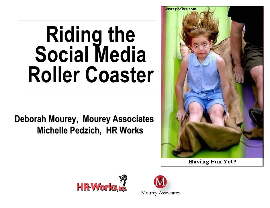 Riding the     Social Media    Roller Coaster Deborah Mourey, Mourey Associates      Michelle Pedzich, HR Works         Pr...