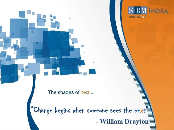 """Change begins when someone sees the next""                       - William Drayton"