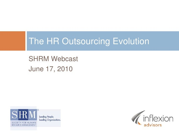 SHRM Webcast<br />June 17, 2010<br />The HR Outsourcing Evolution<br />