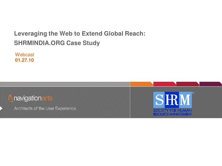 Leveraging the Web to Extend Global Reach: SHRMINDIA.ORG Case Study           Architects of the User Experience   Webcast ...