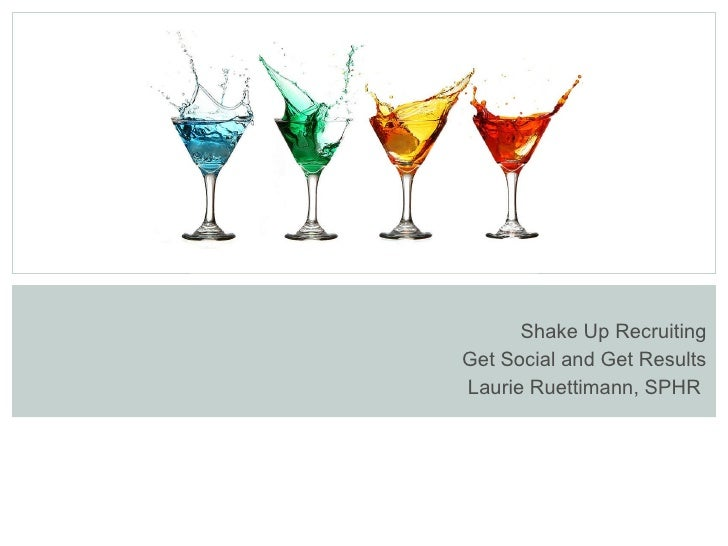 Shake Up Recruiting Get Social and Get Results Laurie Ruettimann, SPHR