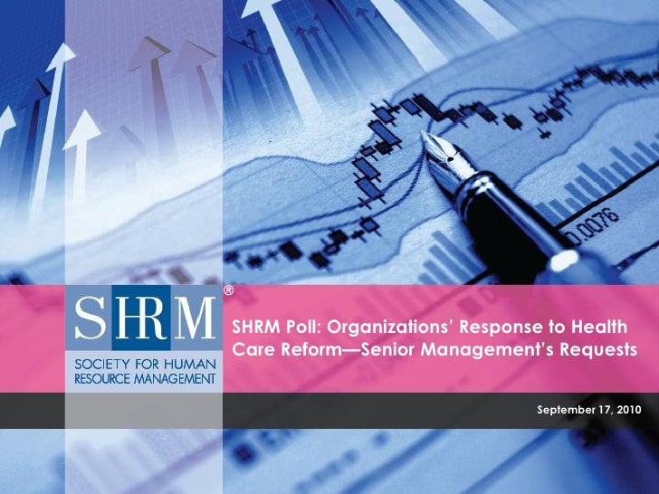 SHRM Poll: Organizations' Response to Health Care Reform – Senior Management's Requests                                   ...