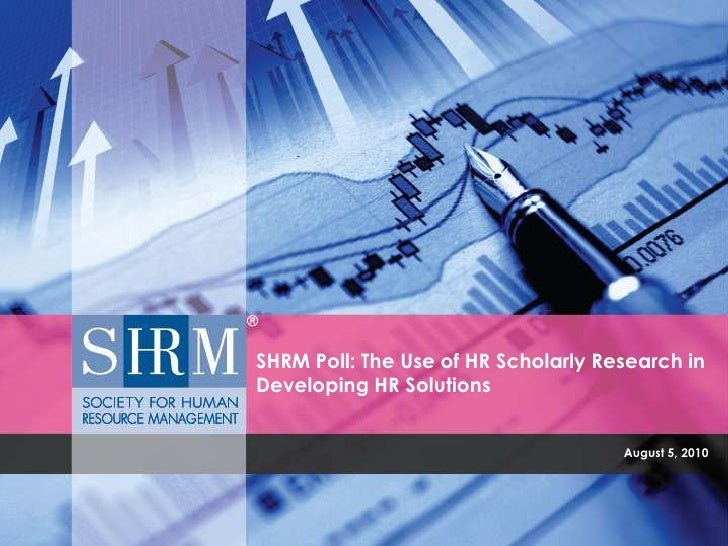 August 5, 2010<br />SHRM Poll: The Use of HR Scholarly Research in Developing HR Solutions<br />