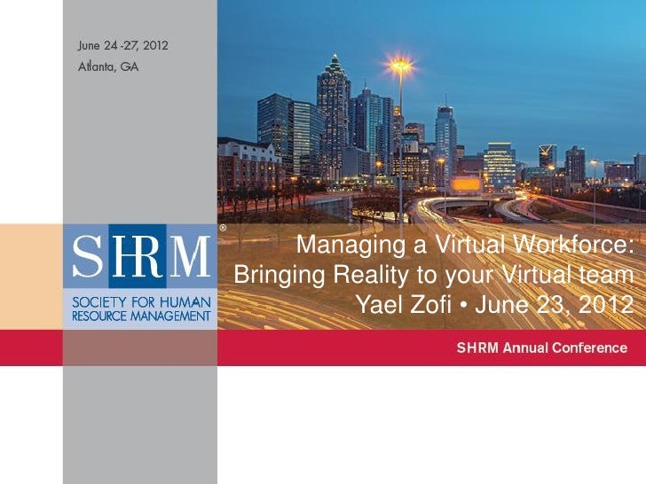 Managing a Virtual Workforce:                                                                             Bringing Reality...