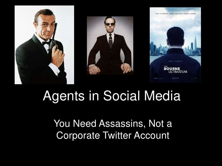 Agents in Social Media<br />You Need Assassins, Not a Corporate Twitter Account<br />