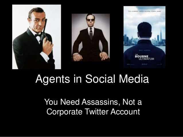 Agents in Social Media You Need Assassins, Not a Corporate Twitter Account