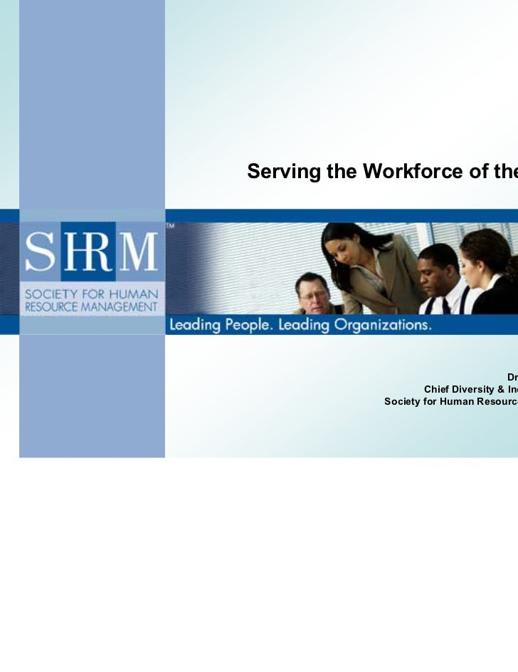 Leading People. Leading Organizations.Serving the Workforce of the Future                                       Dr. Shirle...
