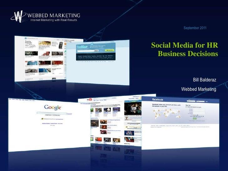 Social Media for HR Business Decisions September 2011 Bill Balderaz Webbed Marketing