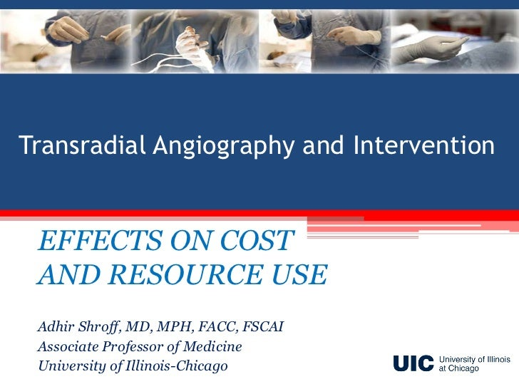 Transradial Angiography and Intervention EFFECTS ON COST AND RESOURCE USE Adhir Shroff, MD, MPH, FACC, FSCAI Associate Pro...
