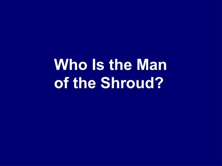 Who Is the Manof the Shroud?