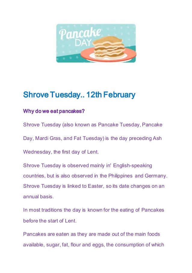 Shrove Tuesday.. 12th February Why do we eat pancakes? Shrove Tuesday (also known as Pancake Tuesday, Pancake Day, Mardi G...