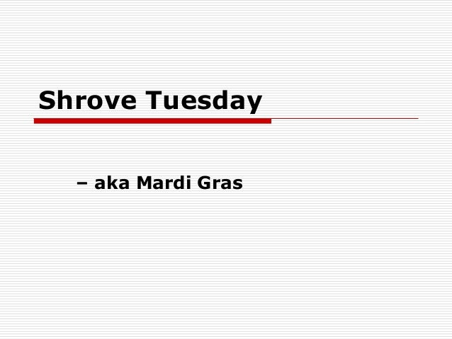 Shrove Tuesday - aka Mardi Gras