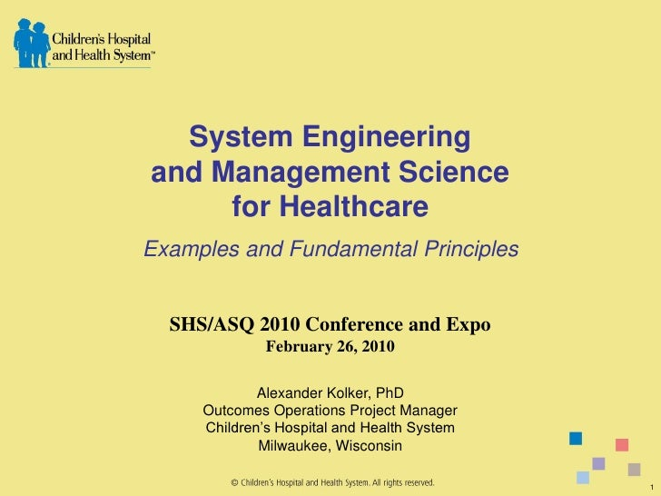 System Engineering and Management Science      for Healthcare Examples and Fundamental Principles     SHS/ASQ 2010 Confere...