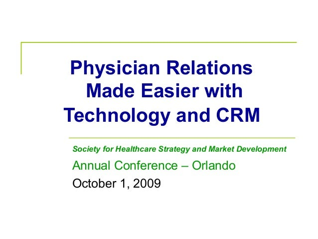 Physician Relations Made Easier with Technology and CRM Society for Healthcare Strategy and Market Development Annual Conf...