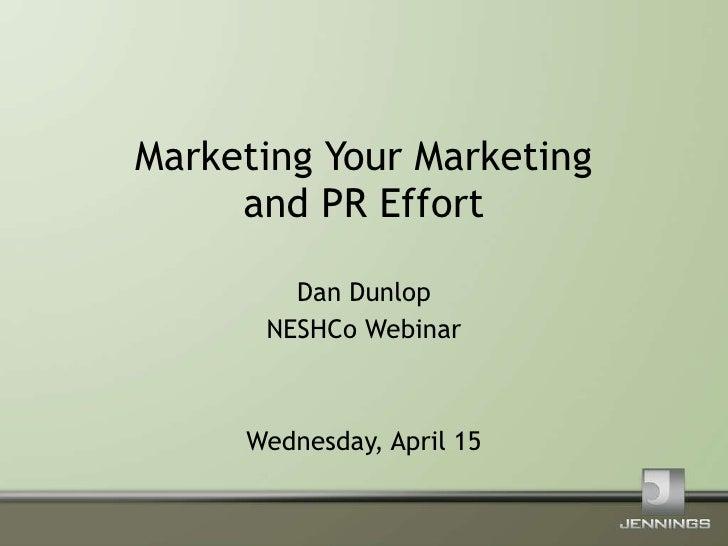 Marketing Your Marketing and PR Effort Dan Dunlop NESHCo Webinar Wednesday, April 15