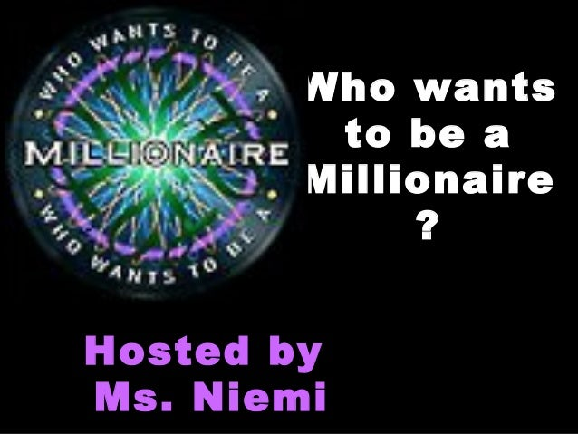 Who wantsWho wants to be ato be a MillionaireMillionaire ?? Hosted byHosted by Ms. NiemiMs. Niemi