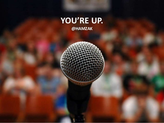 """You're Up"" - Some fundamentals (and hacks) for presentations & public speaking"