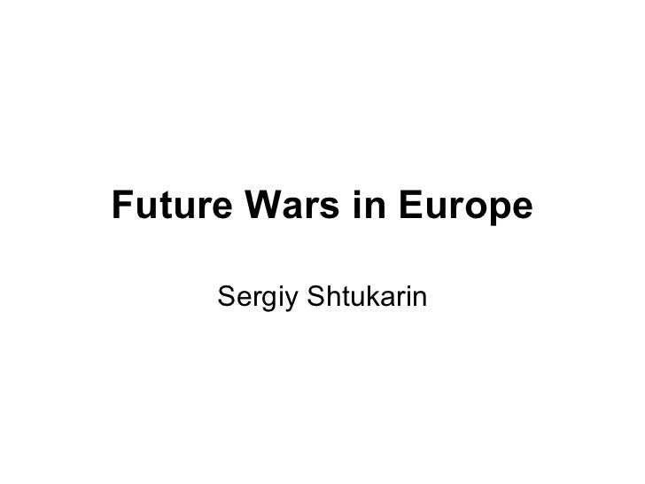 Future Wars in Europe Sergiy Shtukarin