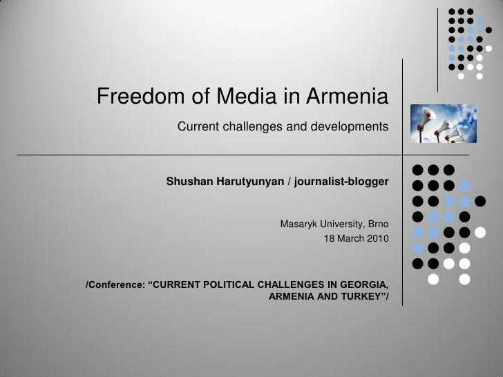 Freedom of Media in ArmeniaCurrent challenges and developments<br />Shushan Harutyunyan / journalist-blogger <br />Masaryk...