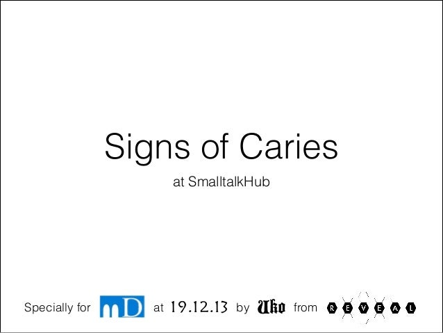 Signs of Caries at SmalltalkHub  Specially for  at  19.12.13  by  Uko  from