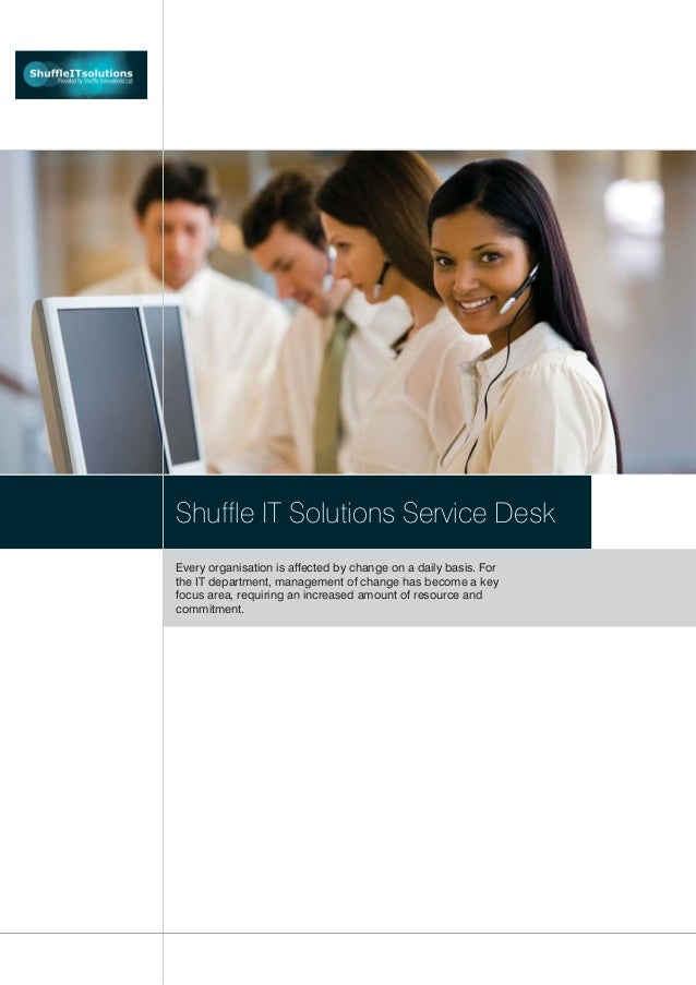 Shuffle IT Solutions Service Desk Every organisation is affected by change on a daily basis. For the IT department, manage...