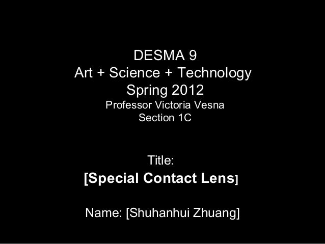 DESMA 9 Art + Science + Technology Spring 2012 Professor Victoria Vesna Section 1C  Title:  [Special Contact Lens] Name: [...