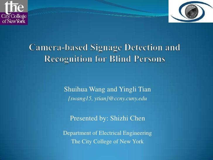 Shuihua Wang and Yingli Tian  {swang15, ytian}@ccny.cuny.edu  Presented by: Shizhi ChenDepartment of Electrical Engineerin...