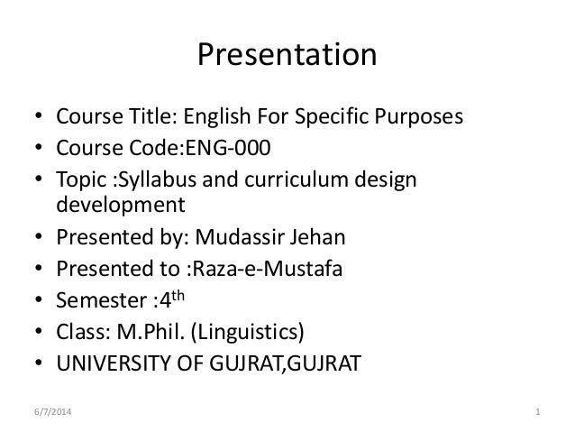 Presentation • Course Title: English For Specific Purposes • Course Code:ENG-000 • Topic :Syllabus and curriculum design d...