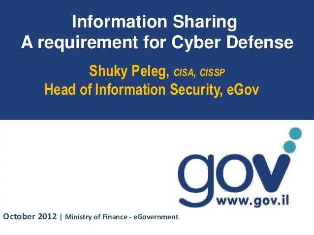 Information Sharing    A requirement for Cyber Defense                 Shuky Peleg, CISA, CISSP           Head of Informat...