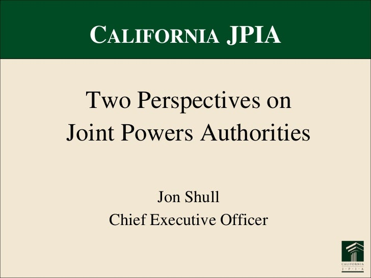 California JPIA<br />Two Perspectives on<br />Joint Powers Authorities<br />Jon Shull<br />Chief Executive Officer<br />