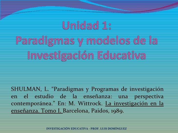 """SHULMAN, L. """"Paradigmas y Programas de investigación en el estudio de la enseñanza: una perspectiva contemporánea."""" En: M...."""