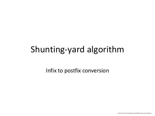 Shunting-yard algorithm   Infix to postfix conversion                                 Based on http://en.wikipedia.org/wik...