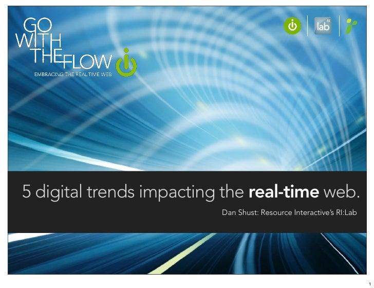 5 digital trends impacting the real-time web.                           Dan Shust: Resource Interactive's RI:Lab          ...